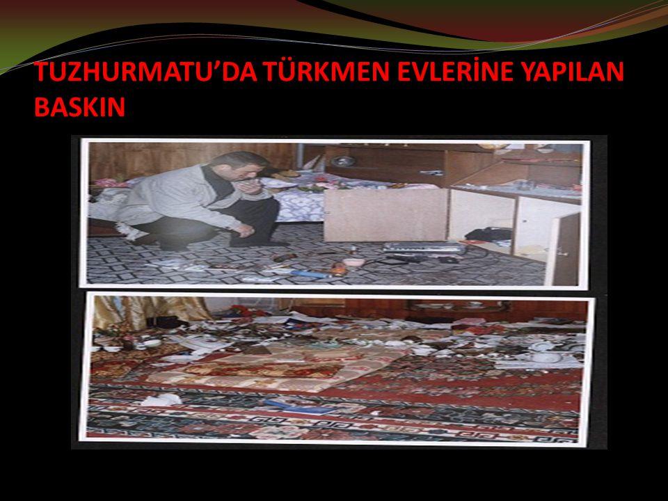 TUZHURMATU'DA TÜRKMEN EVLERİNE YAPILAN BASKIN