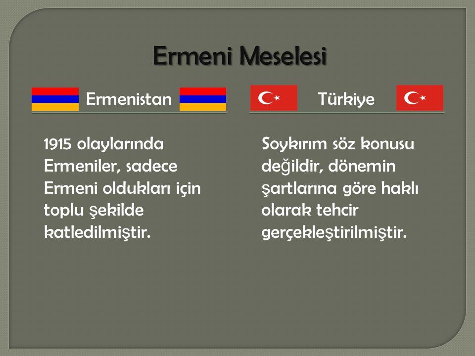 Ermeni Meselesi Ermenistan 1915 olaylarında Ermeniler, sadece Ermeni oldukları için toplu şekilde katledilmiştir.