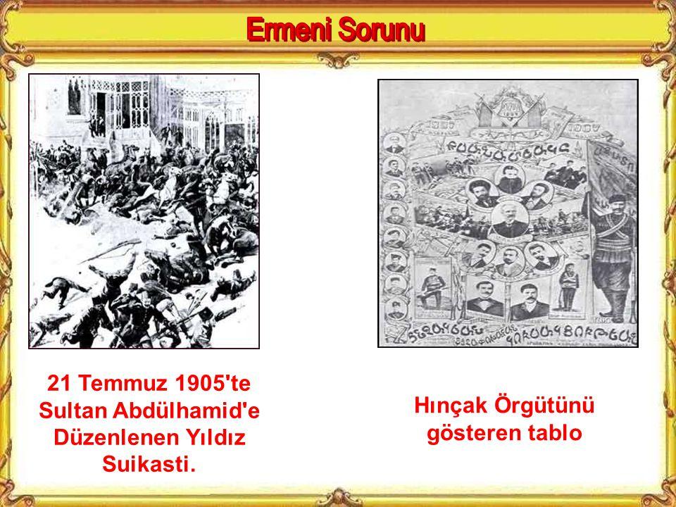 Ermeni Sorunu 21 Temmuz 1905 te Sultan Abdülhamid e Düzenlenen Yıldız Suikasti.