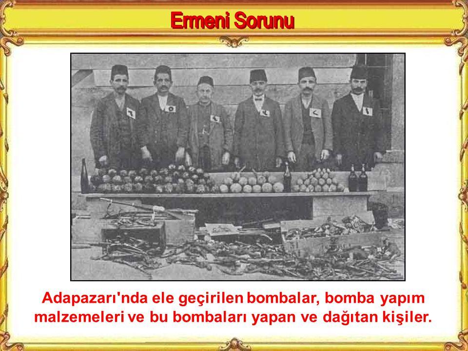 Ermeni Sorunu Adapazarı nda ele geçirilen bombalar, bomba yapım malzemeleri ve bu bombaları yapan ve dağıtan kişiler.