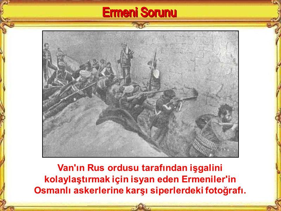 Ermeni Sorunu Van ın Rus ordusu tarafından işgalini kolaylaştırmak için isyan eden Ermeniler in Osmanlı askerlerine karşı siperlerdeki fotoğrafı.