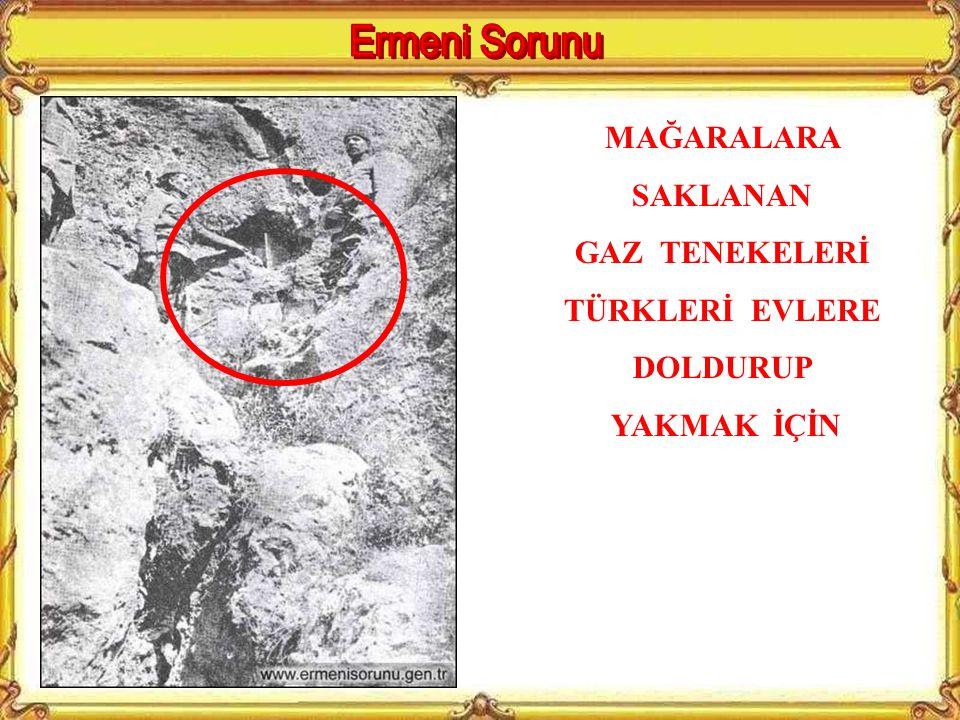 Ermeni Sorunu MAĞARALARA SAKLANAN GAZ TENEKELERİ TÜRKLERİ EVLERE