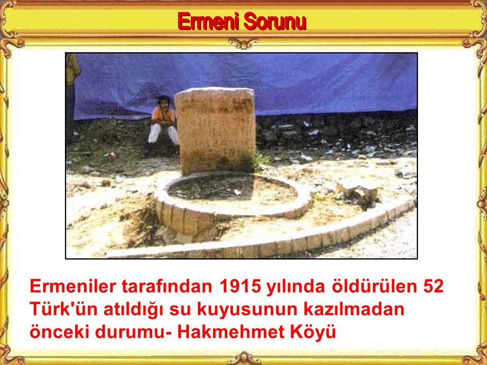Ermeni Sorunu Ermeniler tarafından 1915 yılında öldürülen 52 Türk ün atıldığı su kuyusunun kazılmadan önceki durumu- Hakmehmet Köyü.