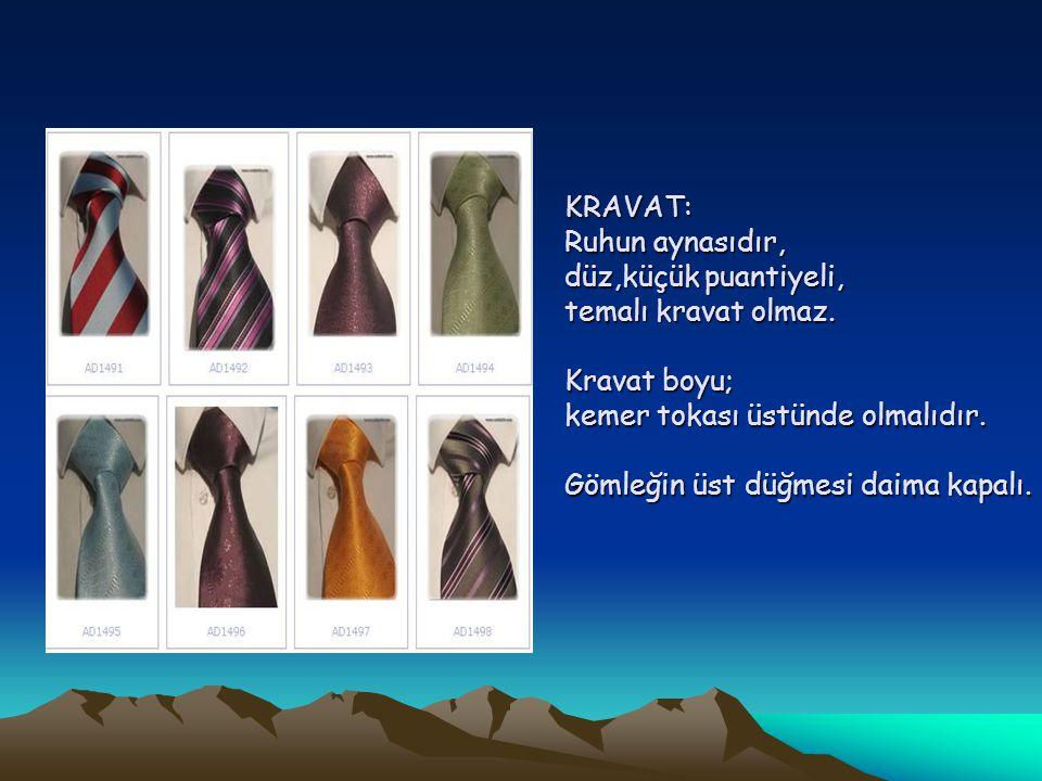 KRAVAT: Ruhun aynasıdır, düz,küçük puantiyeli, temalı kravat olmaz