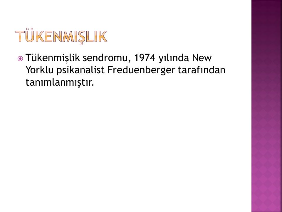 Tükenmişlik Tükenmişlik sendromu, 1974 yılında New Yorklu psikanalist Freduenberger tarafından tanımlanmıştır.