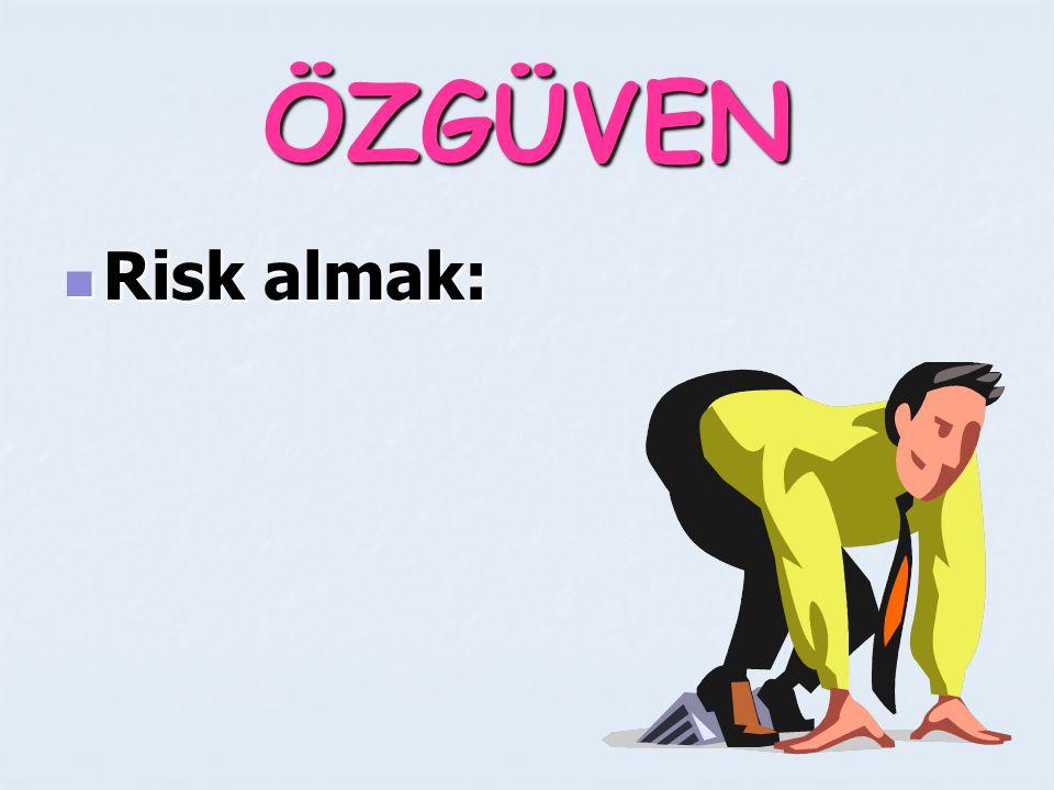 ÖZGÜVEN Risk almak: