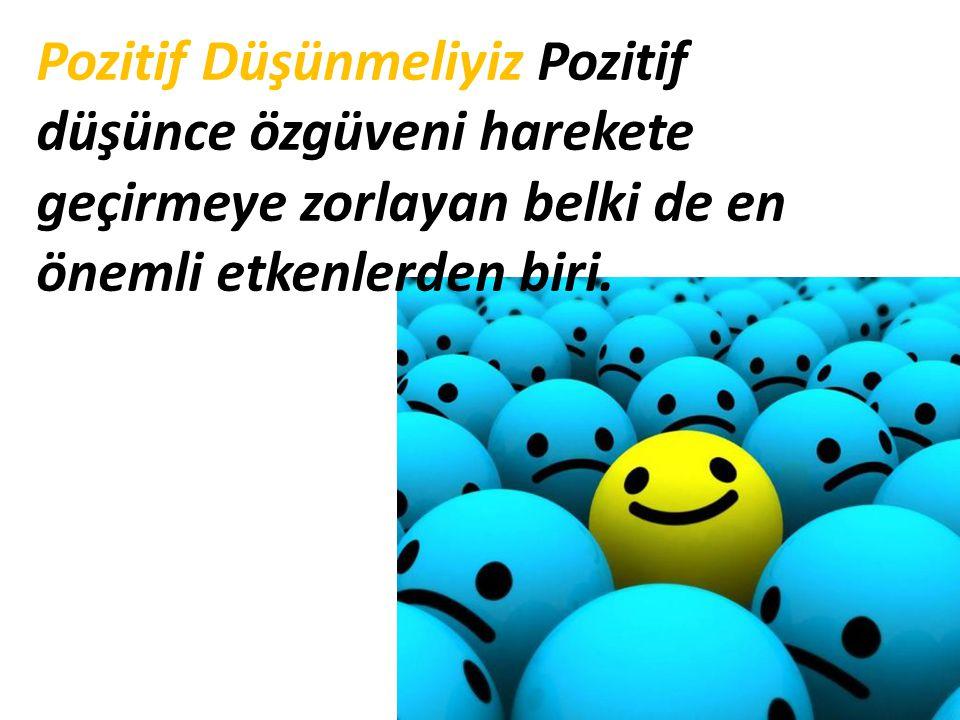 Pozitif Düşünmeliyiz Pozitif düşünce özgüveni harekete geçirmeye zorlayan belki de en önemli etkenlerden biri.