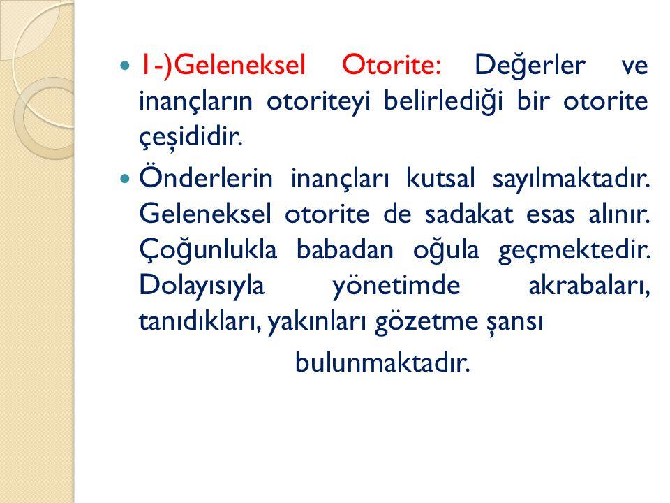 1-)Geleneksel Otorite: Değerler ve inançların otoriteyi belirlediği bir otorite çeşididir.