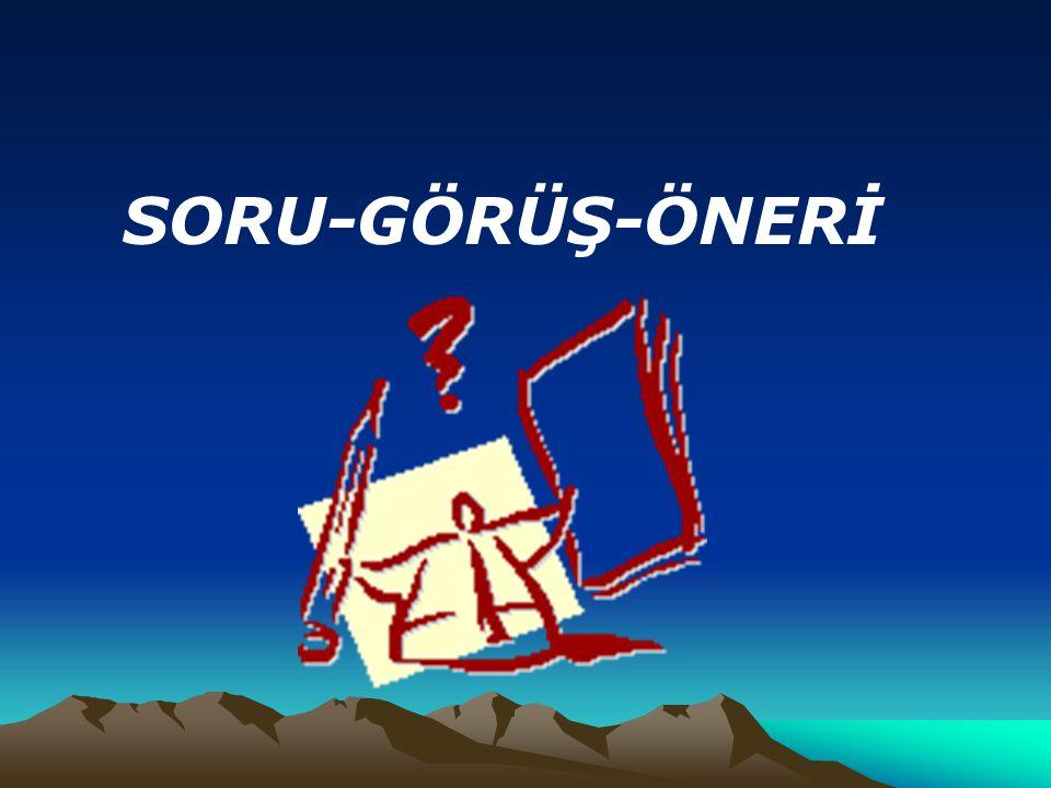 SORU-GÖRÜŞ-ÖNERİ