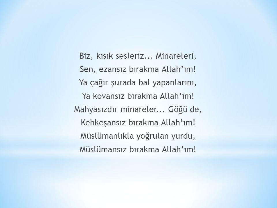 Biz, kısık sesleriz. Minareleri, Sen, ezansız bırakma Allah'ım
