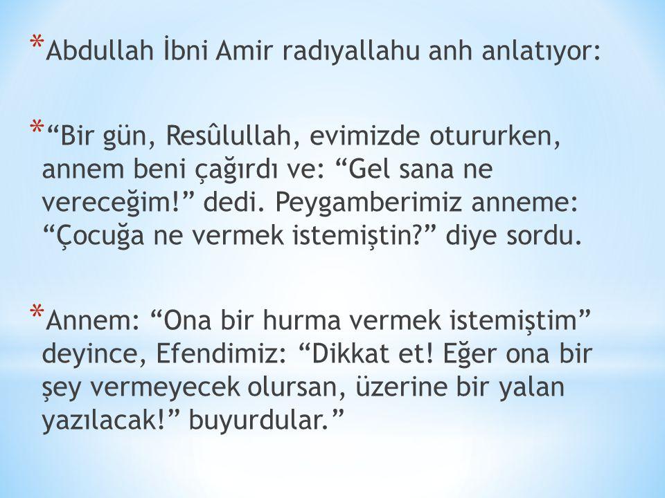 Abdullah İbni Amir radıyallahu anh anlatıyor:
