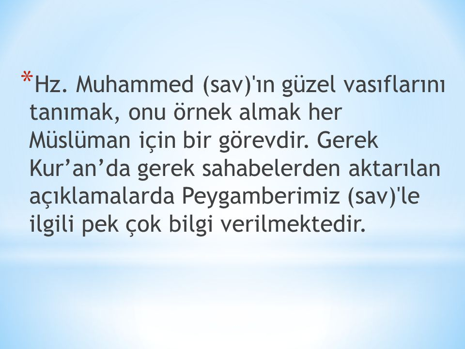 Hz. Muhammed (sav) ın güzel vasıflarını tanımak, onu örnek almak her Müslüman için bir görevdir.
