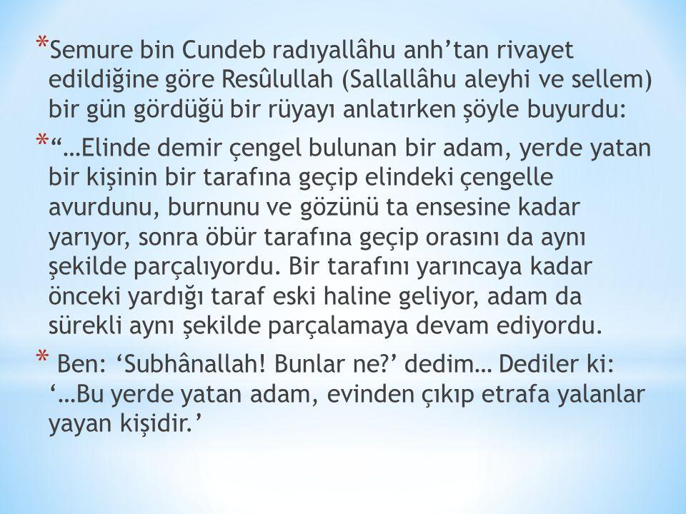 Semure bin Cundeb radıyallâhu anh'tan rivayet edildiğine göre Resûlullah (Sallallâhu aleyhi ve sellem) bir gün gördüğü bir rüyayı anlatırken şöyle buyurdu: