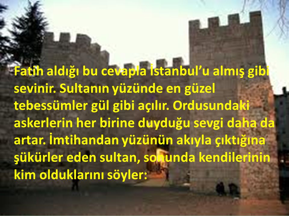 Fatih aldığı bu cevapla İstanbul'u almış gibi sevinir