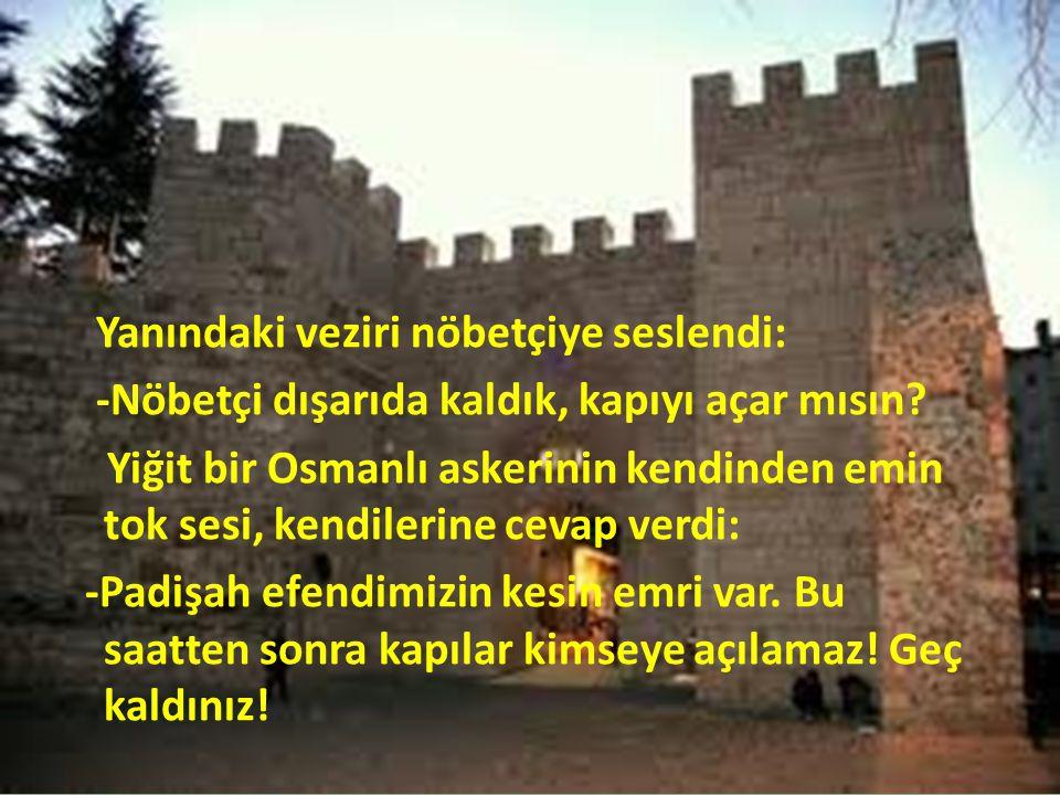 Yanındaki veziri nöbetçiye seslendi: