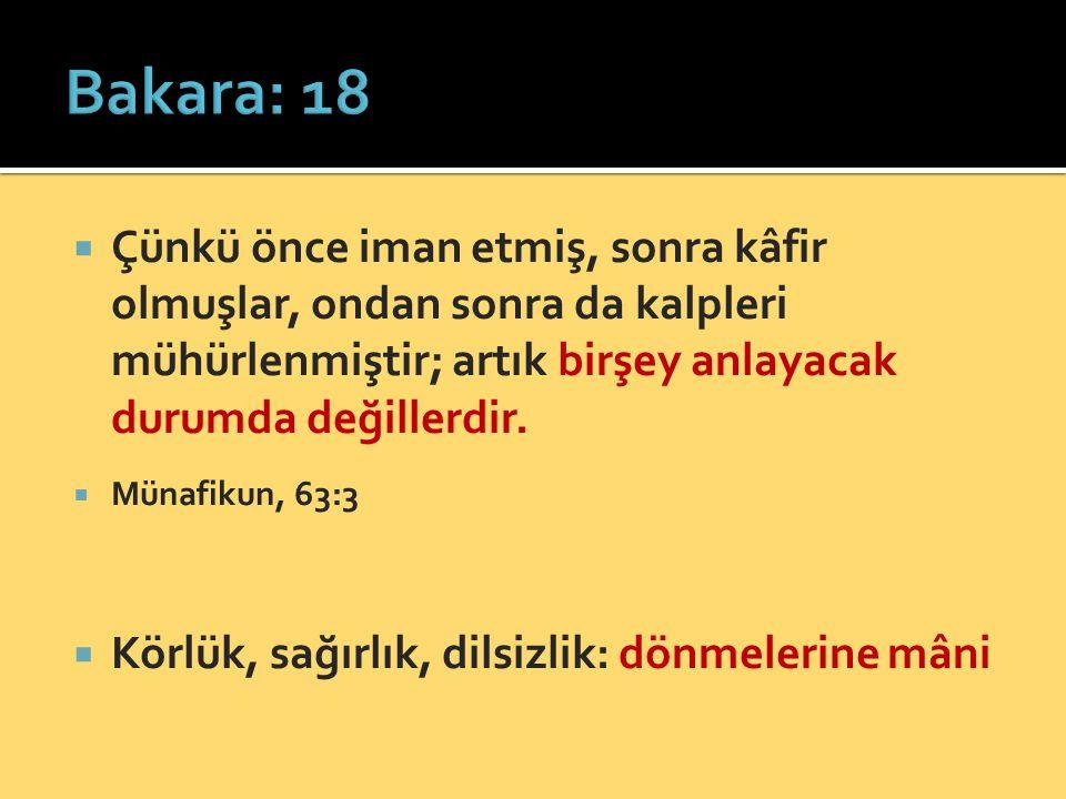 Bakara: 18 Çünkü önce iman etmiş, sonra kâfir olmuşlar, ondan sonra da kalpleri mühürlenmiştir; artık birşey anlayacak durumda değillerdir.