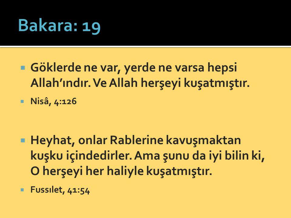 Bakara: 19 Göklerde ne var, yerde ne varsa hepsi Allah'ındır. Ve Allah herşeyi kuşatmıştır. Nisâ, 4:126.