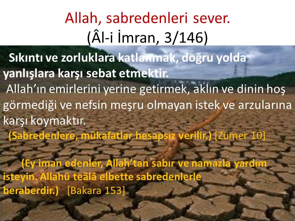 Allah, sabredenleri sever. (Âl-i İmran, 3/146)