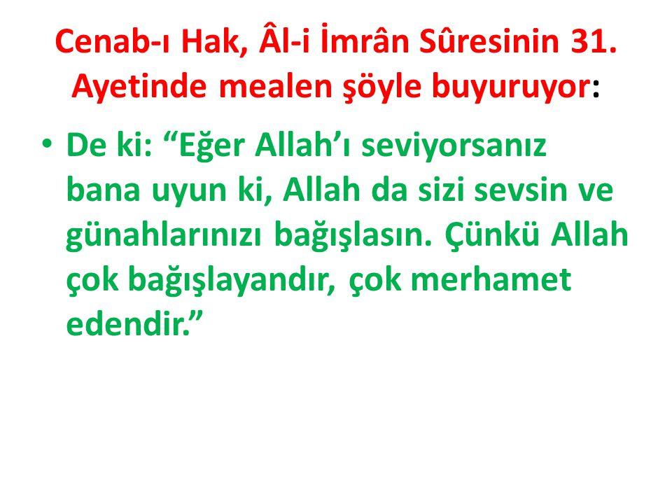 Cenab-ı Hak, Âl-i İmrân Sûresinin 31. Ayetinde mealen şöyle buyuruyor: