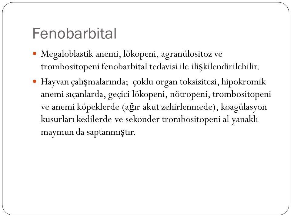Fenobarbital Megaloblastik anemi, lökopeni, agranülositoz ve trombositopeni fenobarbital tedavisi ile ilişkilendirilebilir.