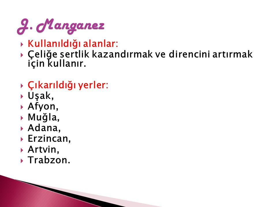 J. Manganez Kullanıldığı alanlar: