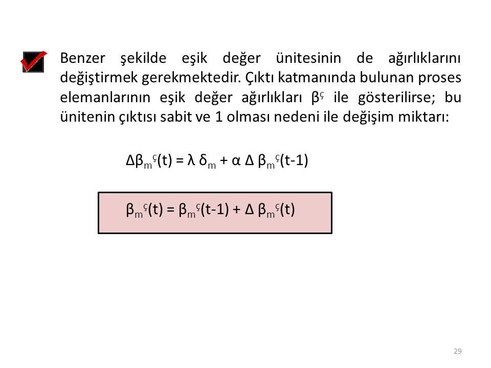 Benzer şekilde eşik değer ünitesinin de ağırlıklarını değiştirmek gerekmektedir. Çıktı katmanında bulunan proses elemanlarının eşik değer ağırlıkları βç ile gösterilirse; bu ünitenin çıktısı sabit ve 1 olması nedeni ile değişim miktarı: