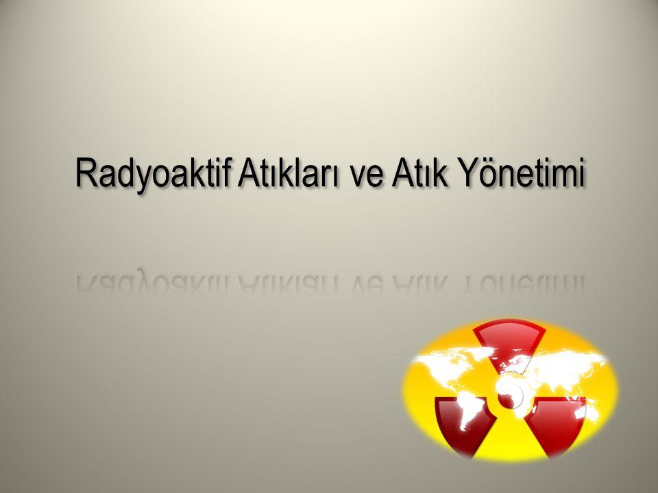 Radyoaktif Atıkları ve Atık Yönetimi