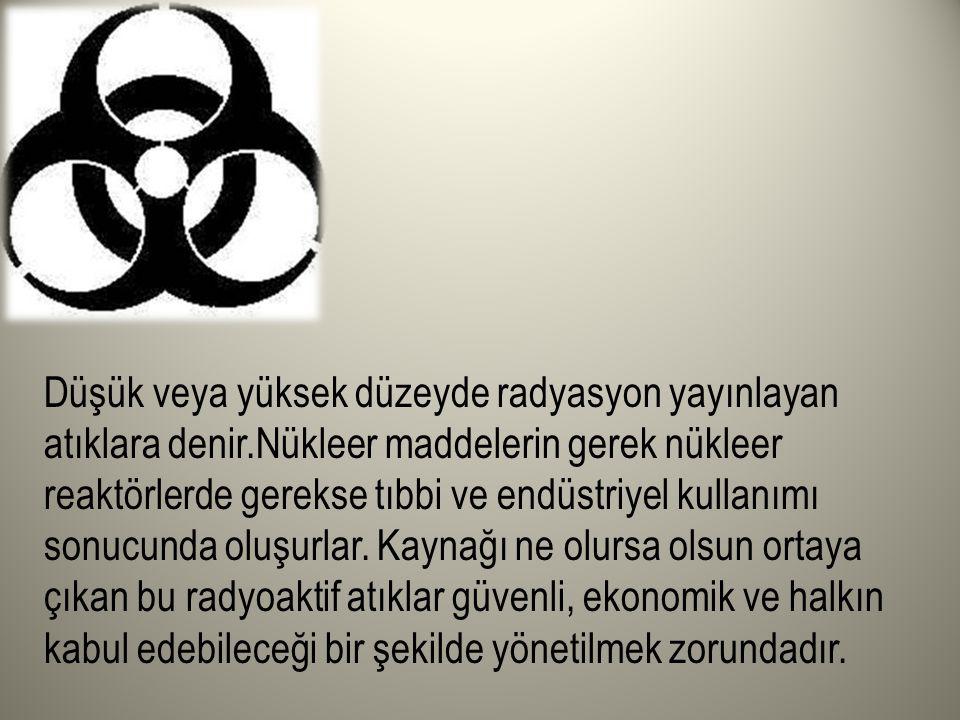 Düşük veya yüksek düzeyde radyasyon yayınlayan atıklara denir
