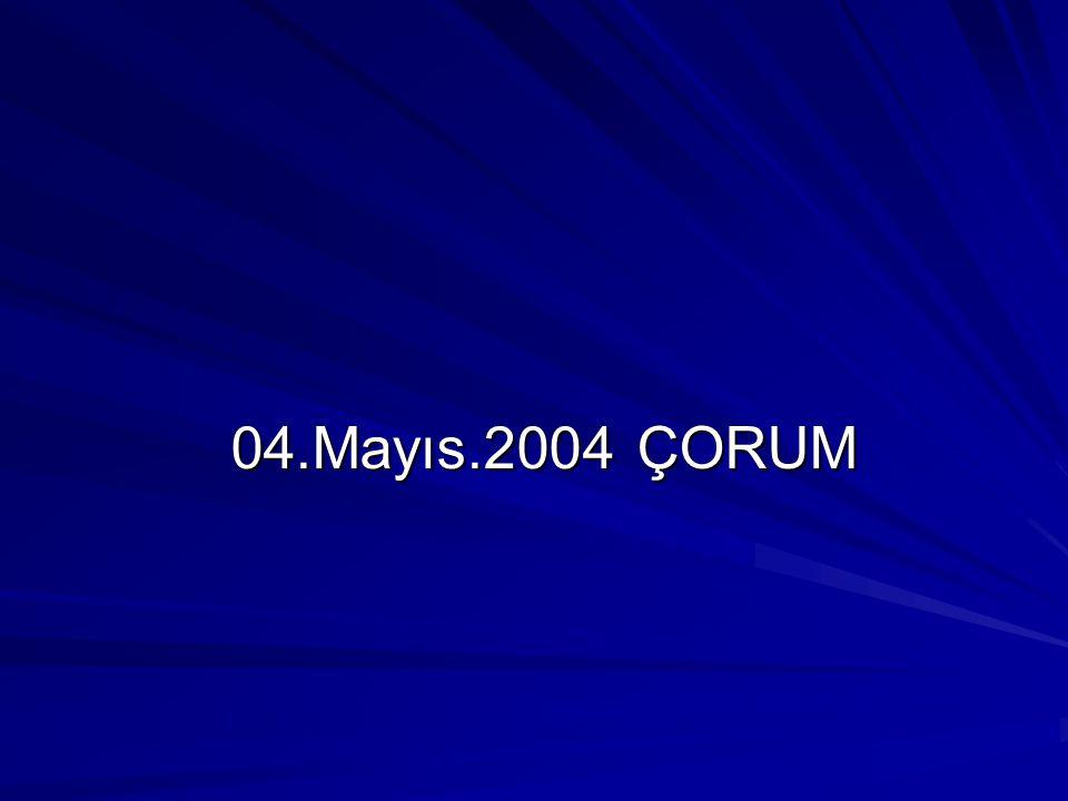04.Mayıs.2004 ÇORUM
