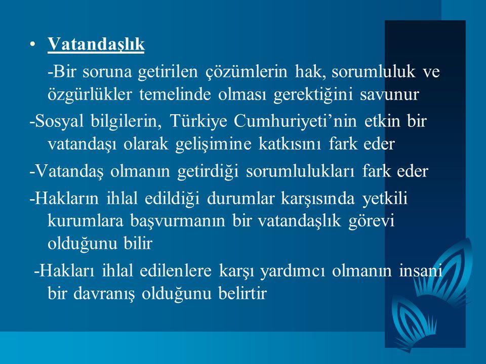 Vatandaşlık -Bir soruna getirilen çözümlerin hak, sorumluluk ve özgürlükler temelinde olması gerektiğini savunur.