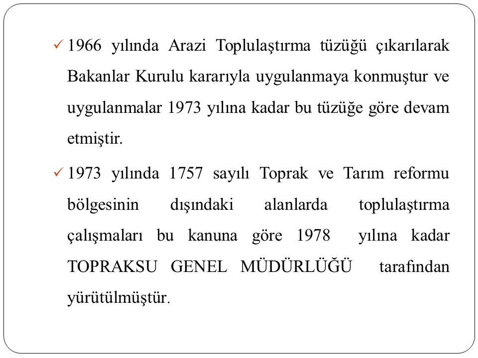 1966 yılında Arazi Toplulaştırma tüzüğü çıkarılarak Bakanlar Kurulu kararıyla uygulanmaya konmuştur ve uygulanmalar 1973 yılına kadar bu tüzüğe göre devam etmiştir.