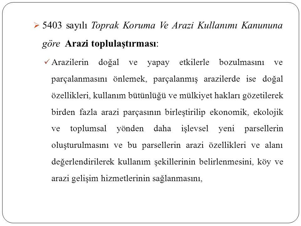 5403 sayılı Toprak Koruma Ve Arazi Kullanımı Kanununa göre Arazi toplulaştırması: