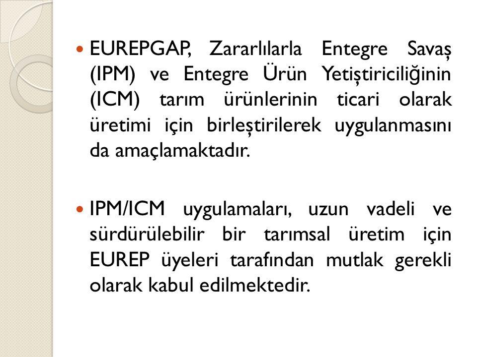 EUREPGAP, Zararlılarla Entegre Savaş (IPM) ve Entegre Ürün Yetiştiriciliğinin (ICM) tarım ürünlerinin ticari olarak üretimi için birleştirilerek uygulanmasını da amaçlamaktadır.