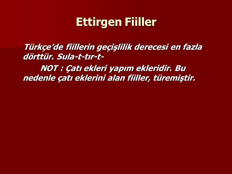 Ettirgen Fiiller Türkçe'de fiillerin geçişlilik derecesi en fazla dörttür. Sula-t-tır-t-