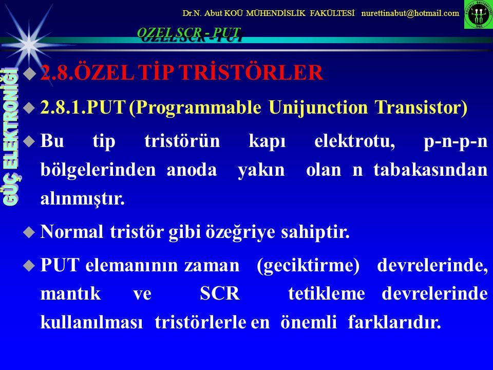 OZEL SCR - PUT 2.8.ÖZEL TİP TRİSTÖRLER. 2.8.1.PUT (Programmable Unijunction Transistor)