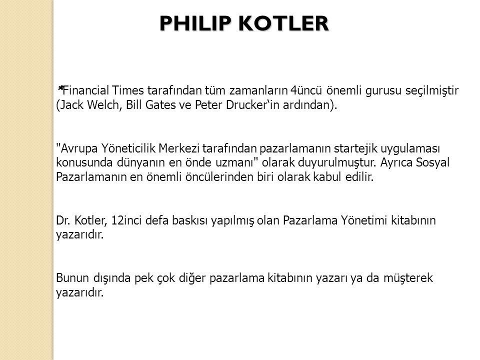 PHILIP KOTLER *Financial Times tarafından tüm zamanların 4üncü önemli gurusu seçilmiştir. (Jack Welch, Bill Gates ve Peter Drucker'in ardından).