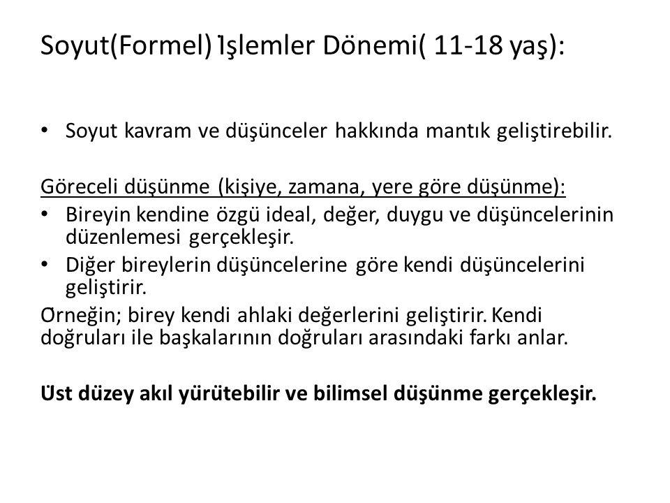 Soyut(Formel) İşlemler Dönemi( 11-18 yaş):