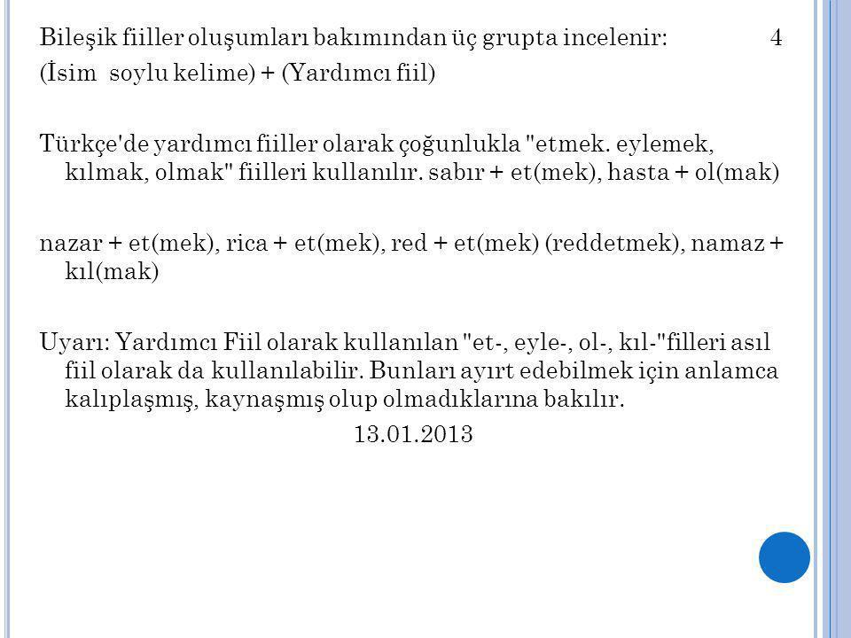Bileşik fiiller oluşumları bakımından üç grupta incelenir: 4 (İsim soylu kelime) + (Yardımcı fiil) Türkçe de yardımcı fiiller olarak çoğunlukla etmek.