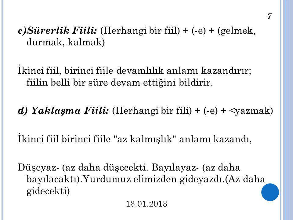 d) Yaklaşma Fiili: (Herhangi bir fili) + (-e) + <yazmak)