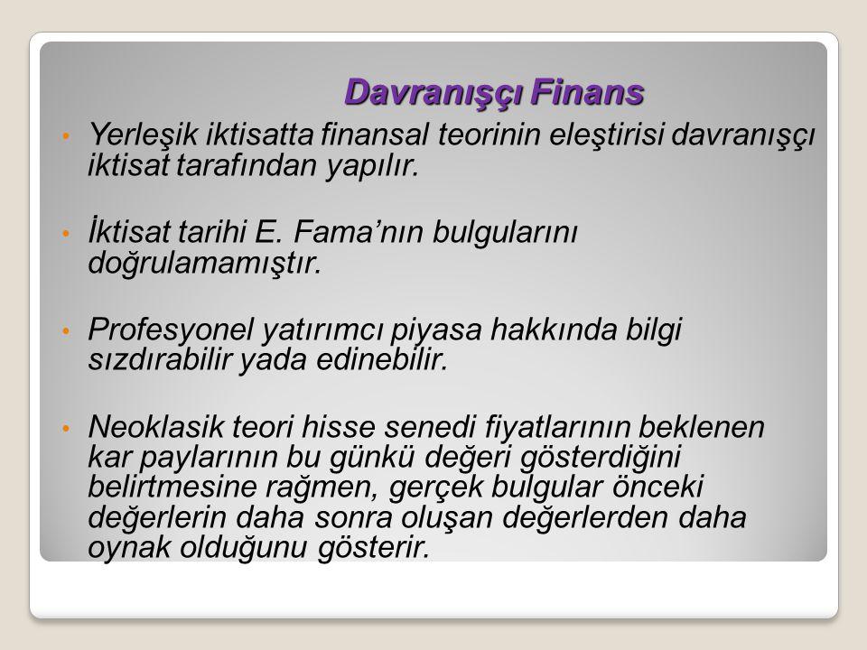 Davranışçı Finans Yerleşik iktisatta finansal teorinin eleştirisi davranışçı iktisat tarafından yapılır.