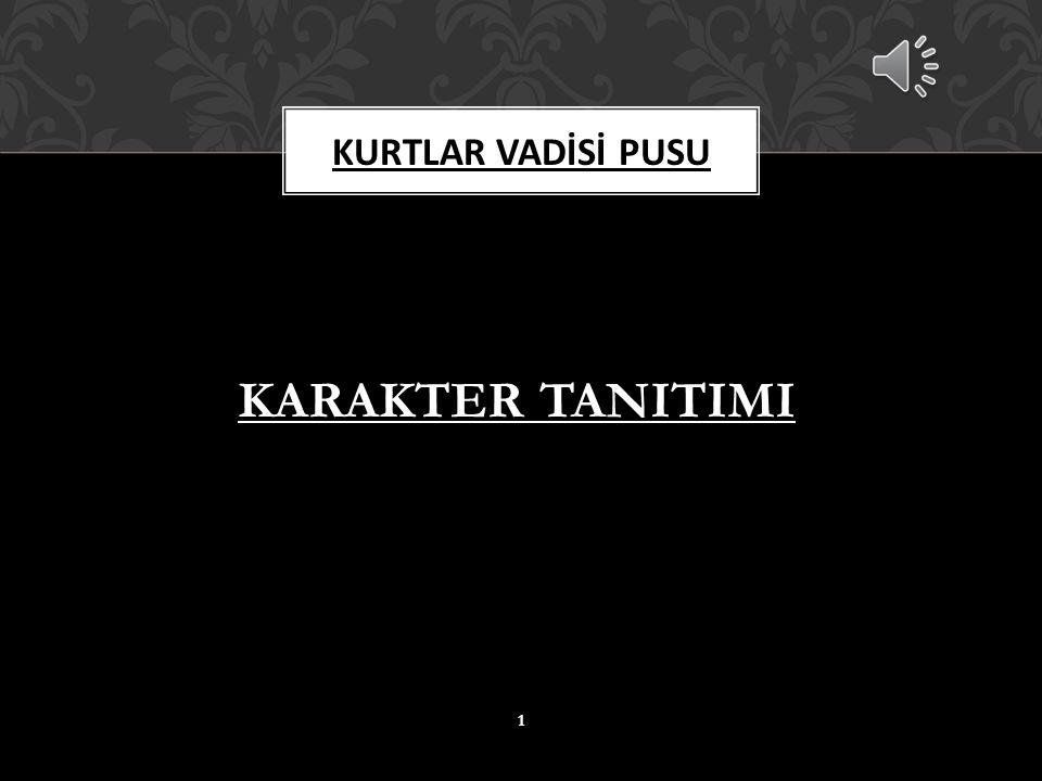 KARAKTER TANITIMI KURTLAR VADİSİ PUSU