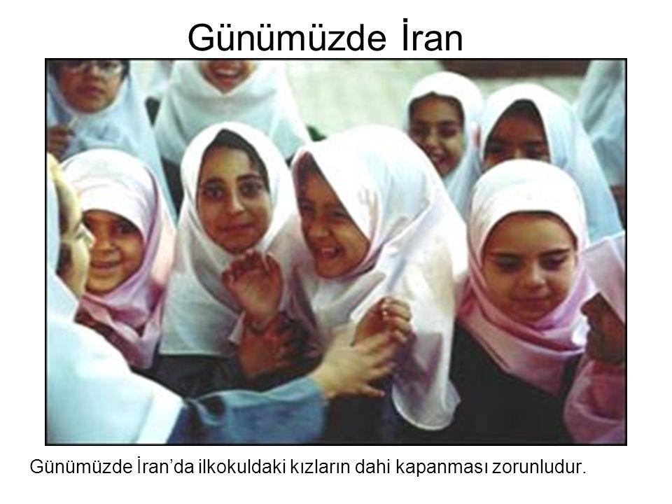 Günümüzde İran Günümüzde İran'da ilkokuldaki kızların dahi kapanması zorunludur.