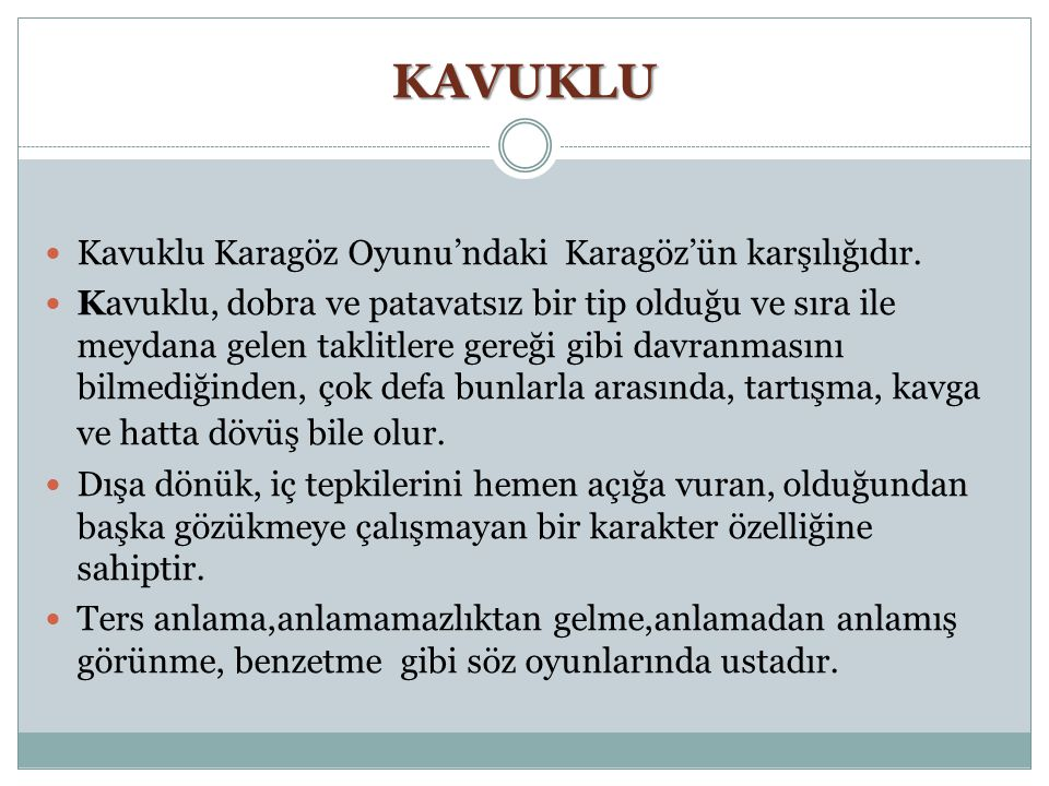 KAVUKLU Kavuklu Karagöz Oyunu'ndaki Karagöz'ün karşılığıdır.