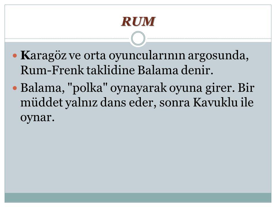 RUM Karagöz ve orta oyuncularının argosunda, Rum-Frenk taklidine Balama denir.