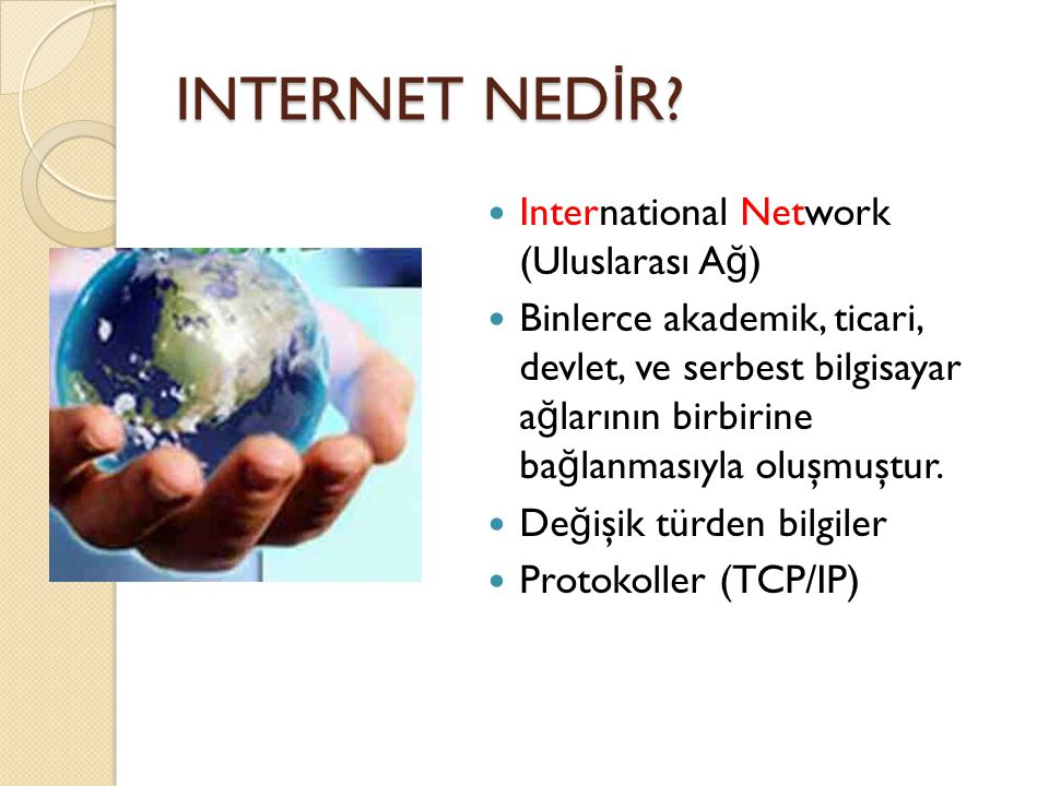 INTERNET NEDİR International Network (Uluslarası Ağ)