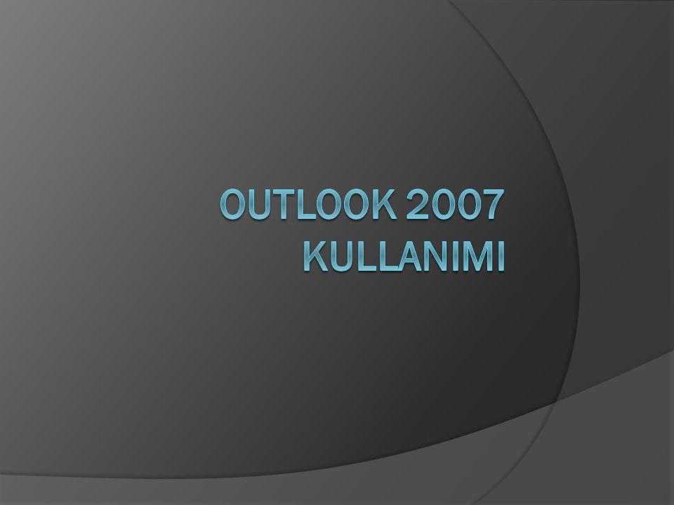 OUTLOOK 2007 KULLANIMI