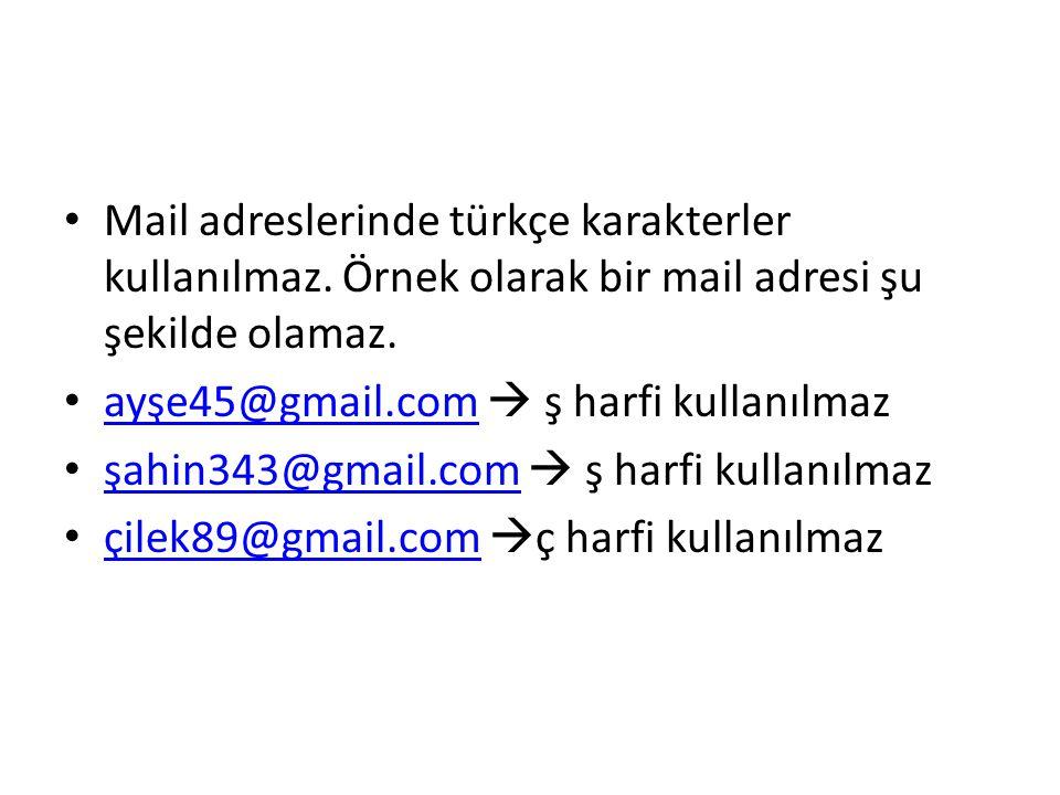 Mail adreslerinde türkçe karakterler kullanılmaz