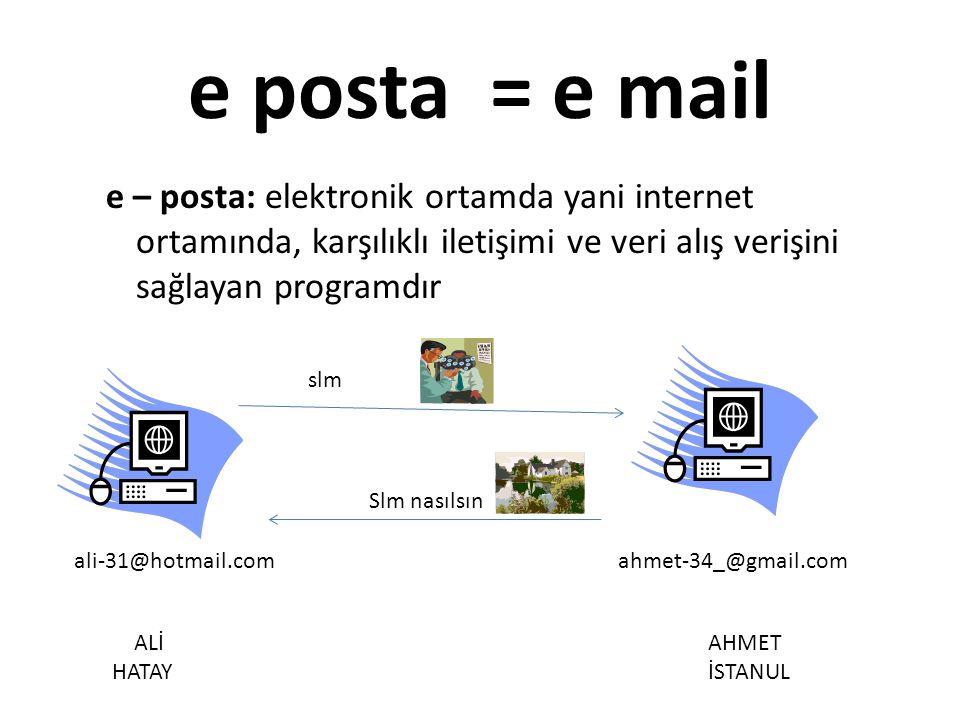 e posta = e mail e – posta: elektronik ortamda yani internet ortamında, karşılıklı iletişimi ve veri alış verişini sağlayan programdır.