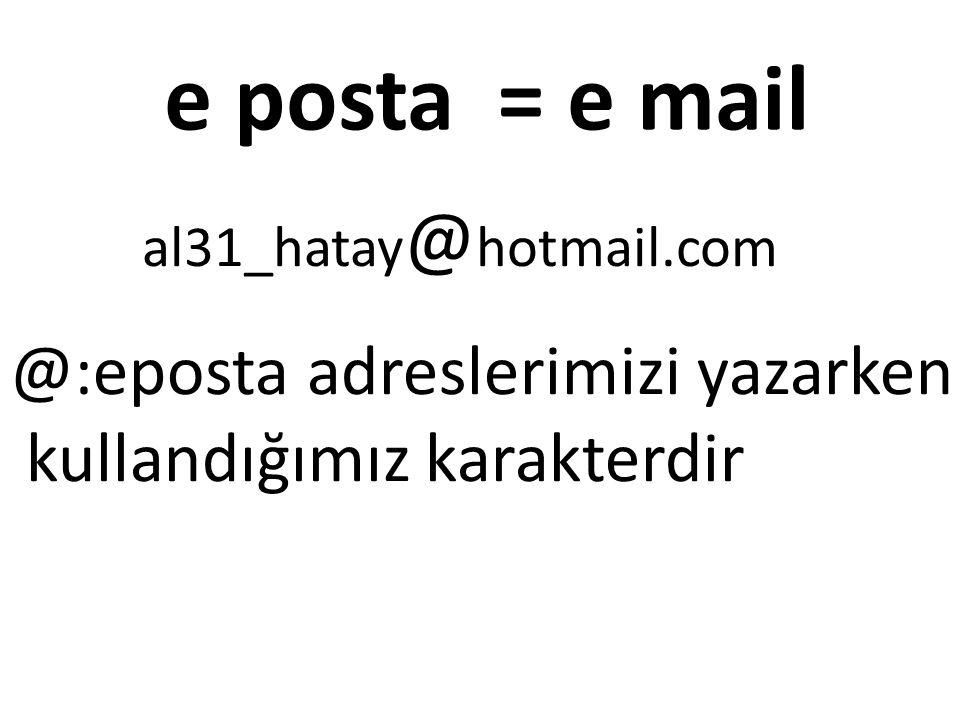 e posta = e mail @:eposta adreslerimizi yazarken
