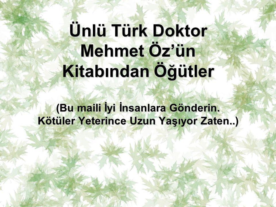Ünlü Türk Doktor Mehmet Öz'ün Kitabından Öğütler (Bu maili İyi İnsanlara Gönderin.